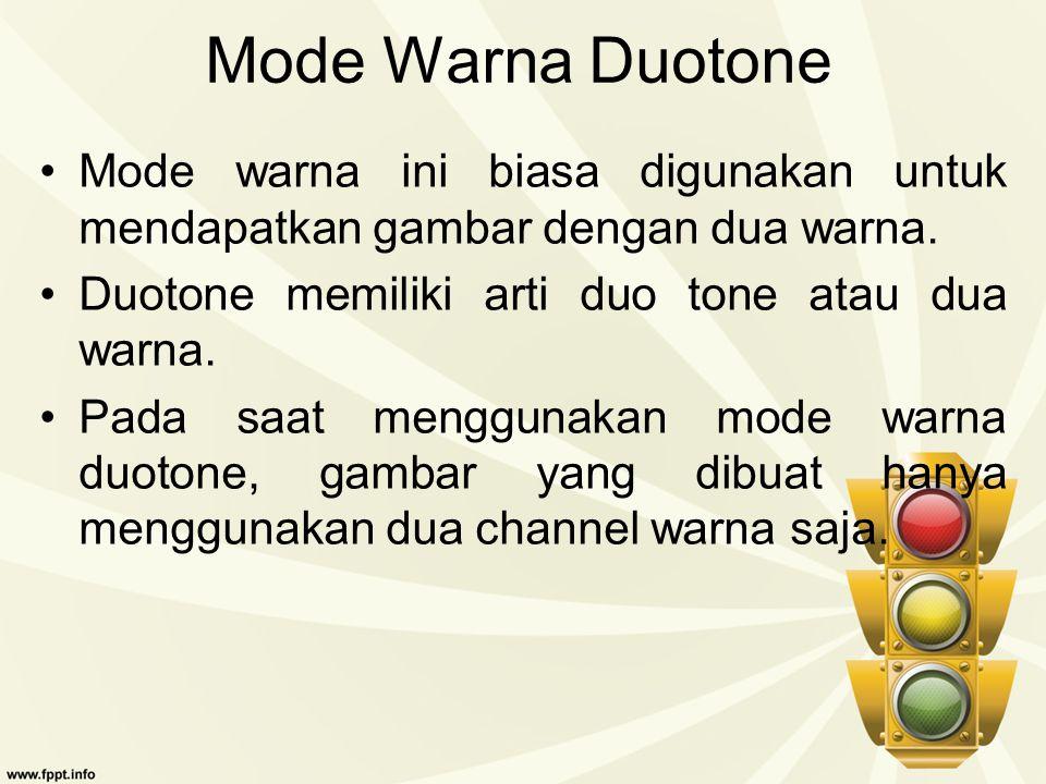 Mode Warna Duotone Mode warna ini biasa digunakan untuk mendapatkan gambar dengan dua warna. Duotone memiliki arti duo tone atau dua warna.