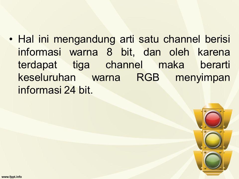 Hal ini mengandung arti satu channel berisi informasi warna 8 bit, dan oleh karena terdapat tiga channel maka berarti keseluruhan warna RGB menyimpan informasi 24 bit.