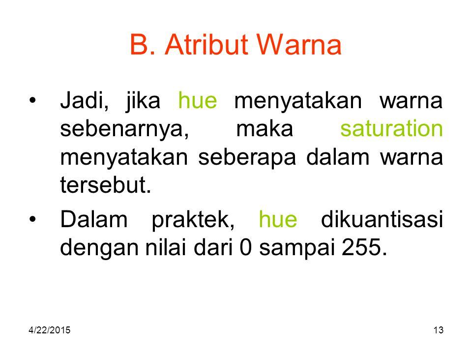 B. Atribut Warna Jadi, jika hue menyatakan warna sebenarnya, maka saturation menyatakan seberapa dalam warna tersebut.