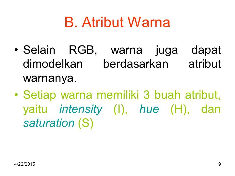 B. Atribut Warna Selain RGB, warna juga dapat dimodelkan berdasarkan atribut warnanya.