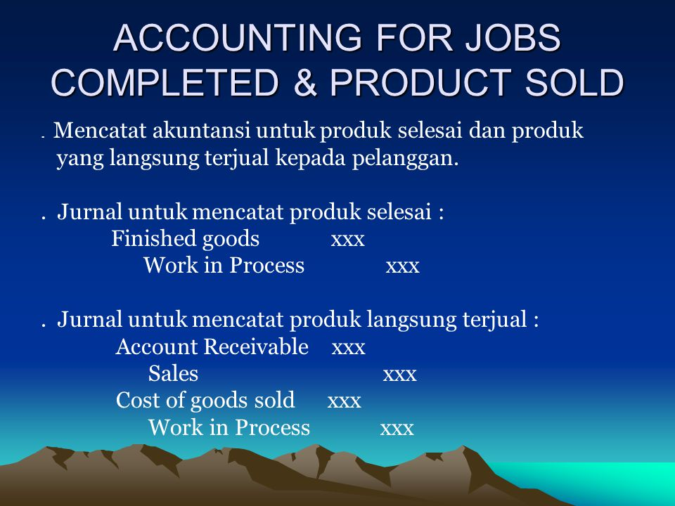 ACCOUNTING FOR JOBS COMPLETED & PRODUCT SOLD