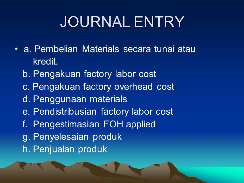 JOURNAL ENTRY a. Pembelian Materials secara tunai atau kredit.