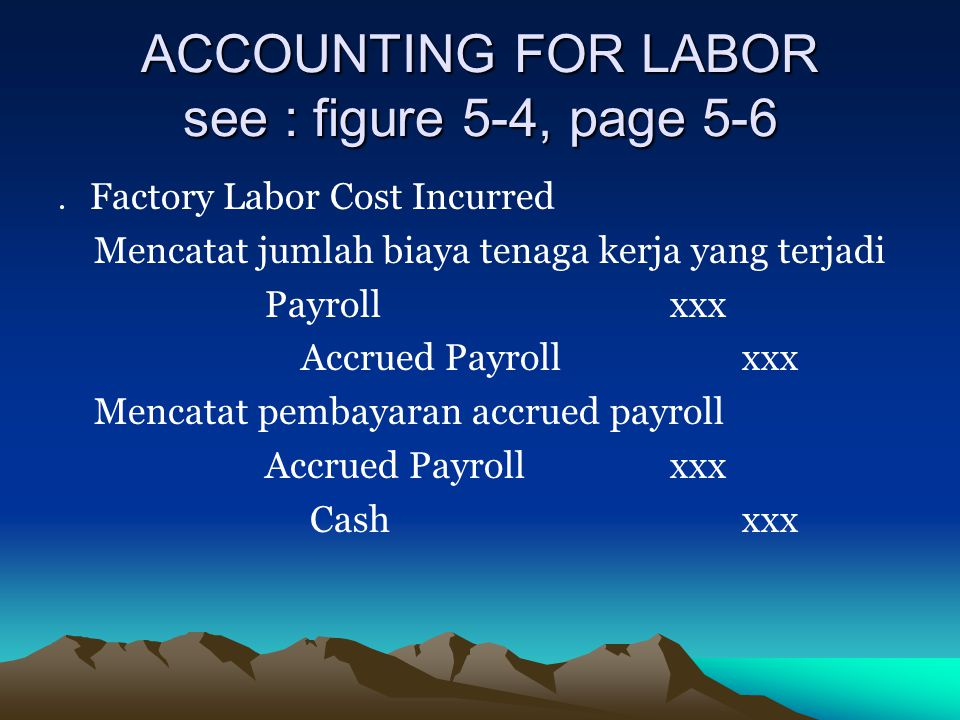 ACCOUNTING FOR LABOR see : figure 5-4, page 5-6