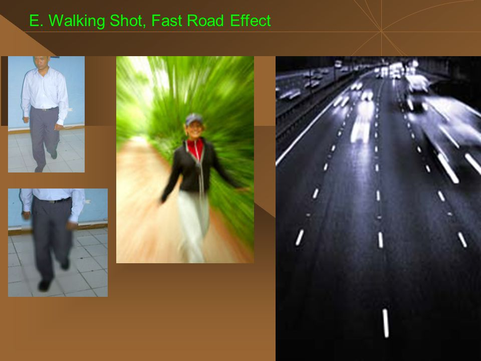E. Walking Shot, Fast Road Effect