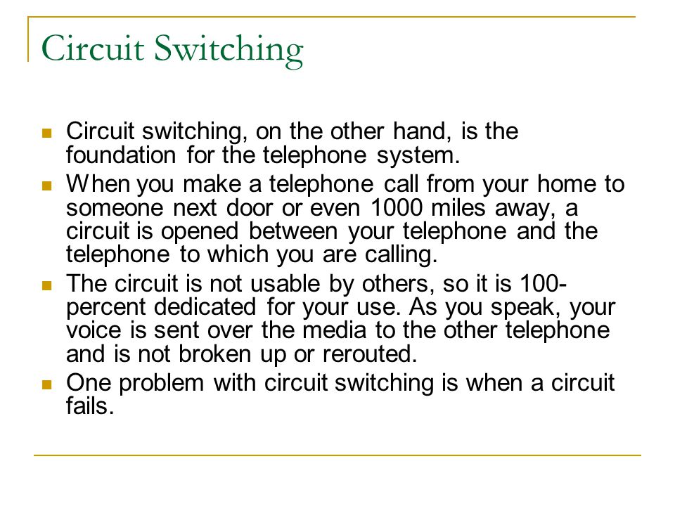 Circuit Switching Circuit switching, on the other hand, is the foundation for the telephone system.
