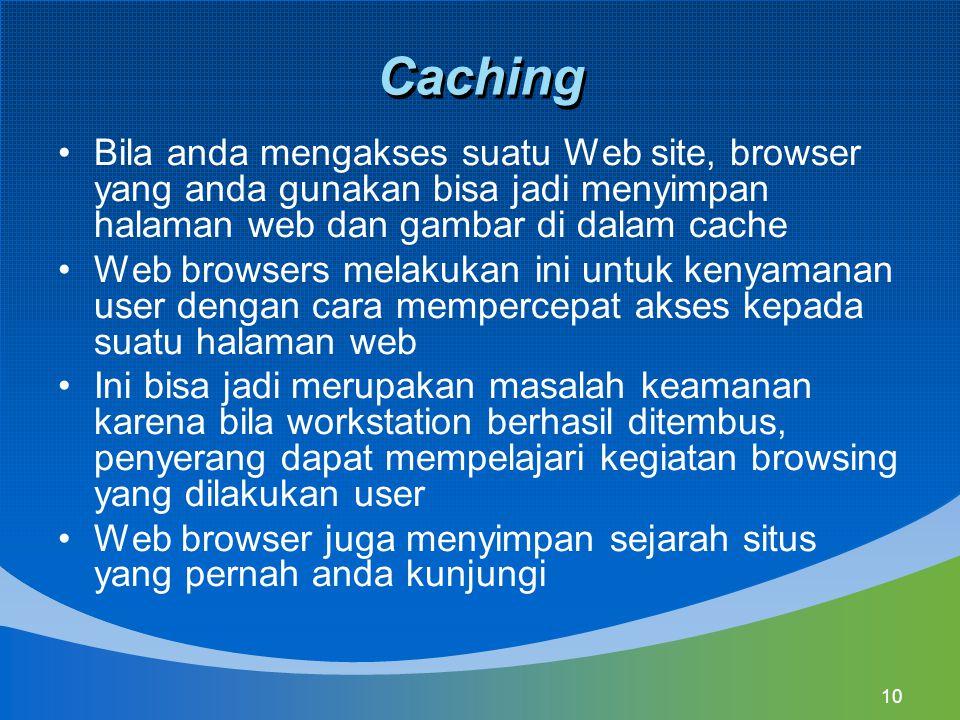 Caching Bila anda mengakses suatu Web site, browser yang anda gunakan bisa jadi menyimpan halaman web dan gambar di dalam cache.