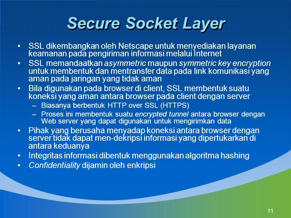 Secure Socket Layer SSL dikembangkan oleh Netscape untuk menyediakan layanan keamanan pada pengiriman informasi melalui Internet.