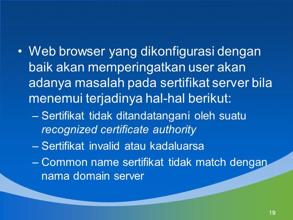 Web browser yang dikonfigurasi dengan baik akan memperingatkan user akan adanya masalah pada sertifikat server bila menemui terjadinya hal-hal berikut: