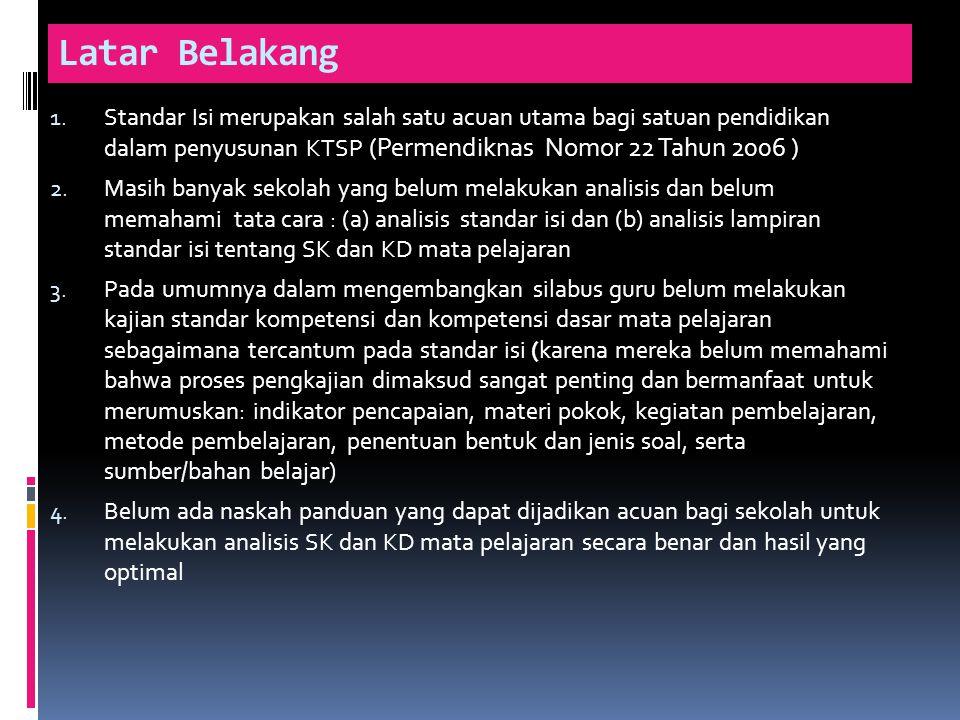 Latar Belakang Standar Isi merupakan salah satu acuan utama bagi satuan pendidikan dalam penyusunan KTSP (Permendiknas Nomor 22 Tahun 2006 )