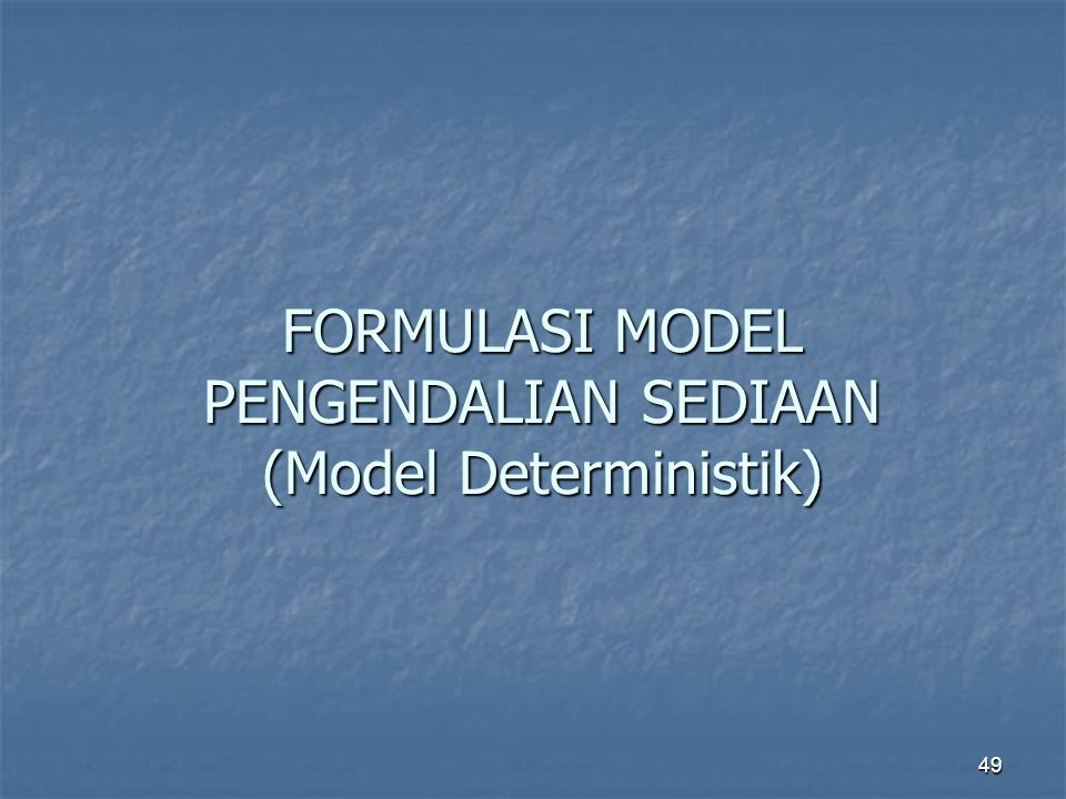 FORMULASI MODEL PENGENDALIAN SEDIAAN (Model Deterministik)
