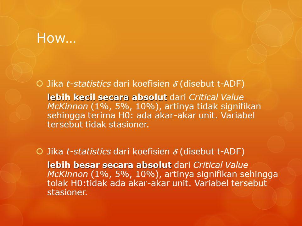 How… Jika t-statistics dari koefisien  (disebut t-ADF)