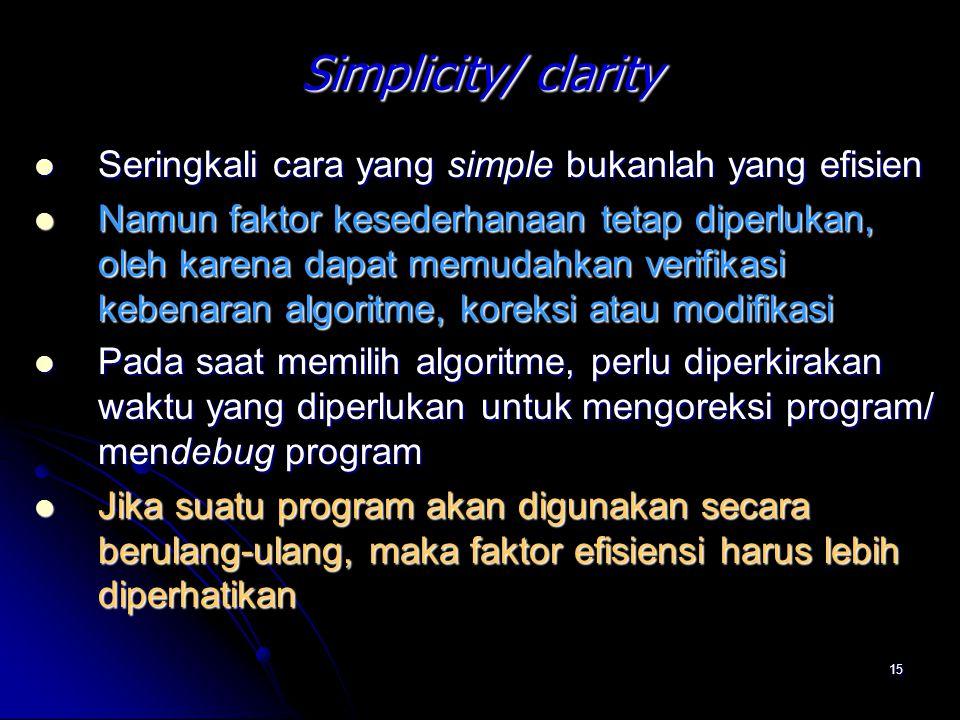 Simplicity/ clarity Seringkali cara yang simple bukanlah yang efisien