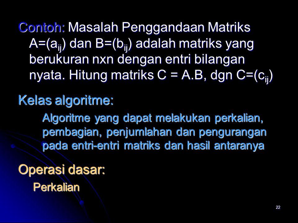 Contoh: Masalah Penggandaan Matriks A=(aij) dan B=(bij) adalah matriks yang berukuran nxn dengan entri bilangan nyata. Hitung matriks C = A.B, dgn C=(cij)