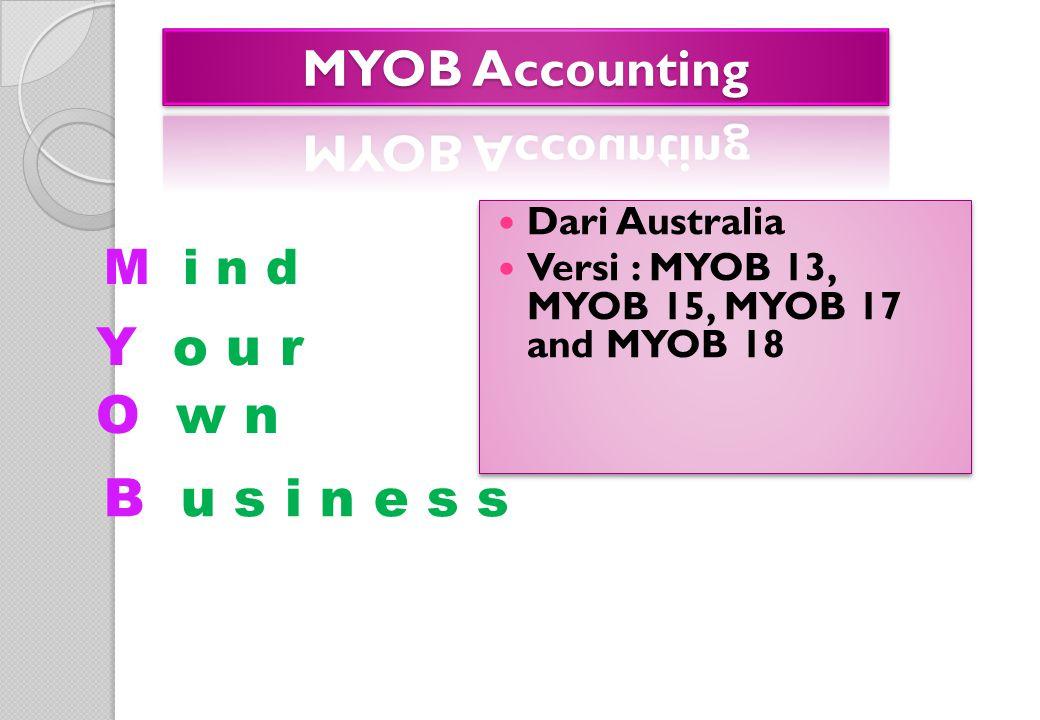 Y o u r O w n B u s i n e s s MYOB Accounting M i n d Dari Australia