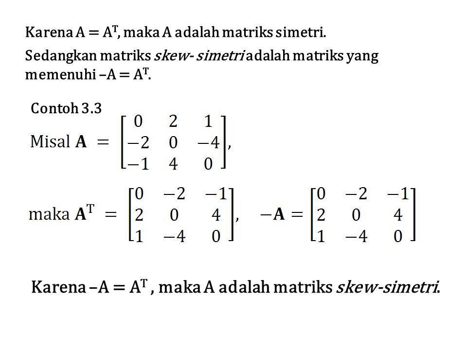 Karena A = AT, maka A adalah matriks simetri.