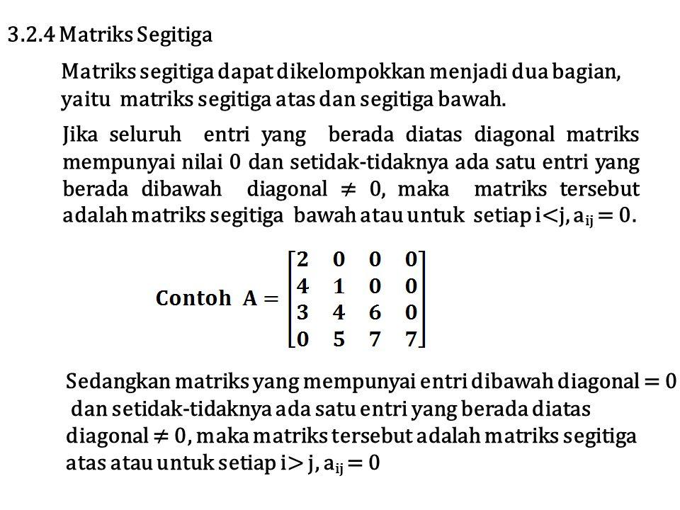 3.2.4 Matriks Segitiga Matriks segitiga dapat dikelompokkan menjadi dua bagian, yaitu matriks segitiga atas dan segitiga bawah.