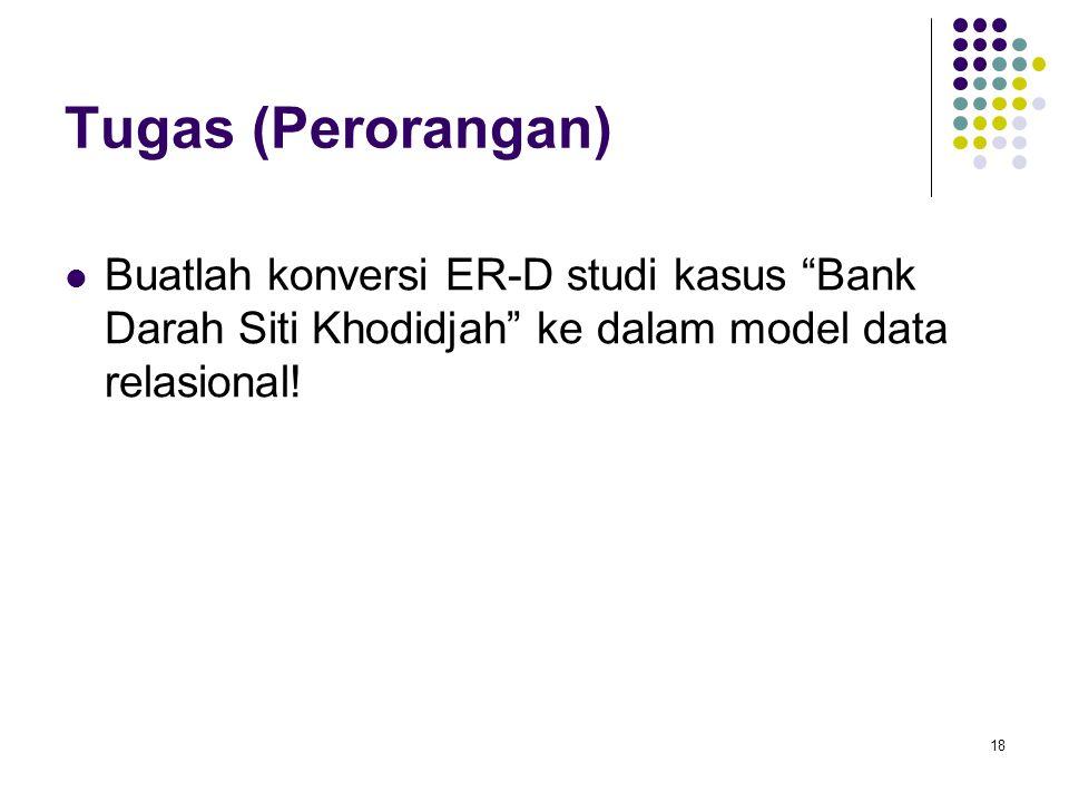 Tugas (Perorangan) Buatlah konversi ER-D studi kasus Bank Darah Siti Khodidjah ke dalam model data relasional!