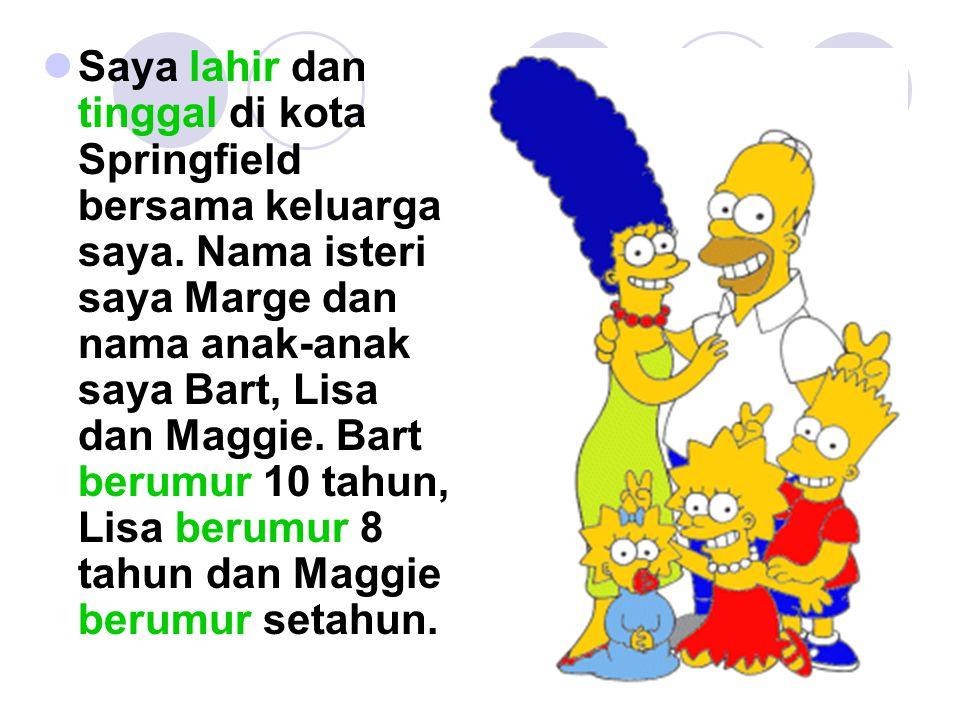 Saya lahir dan tinggal di kota Springfield bersama keluarga saya