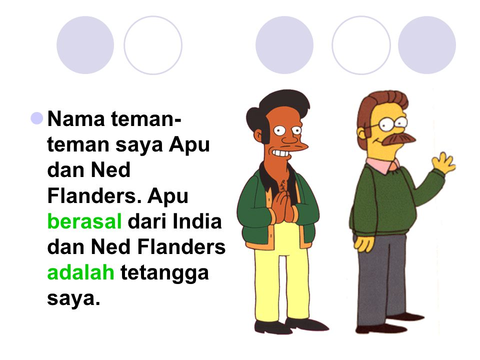Nama teman-teman saya Apu dan Ned Flanders