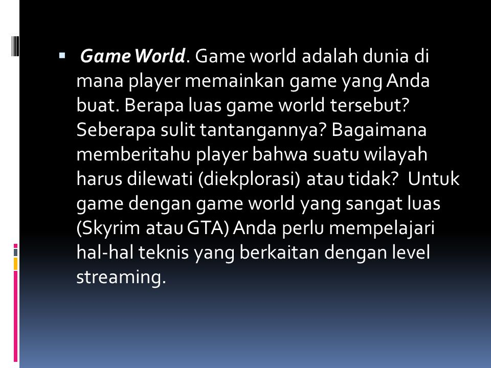 Game World. Game world adalah dunia di mana player memainkan game yang Anda buat.