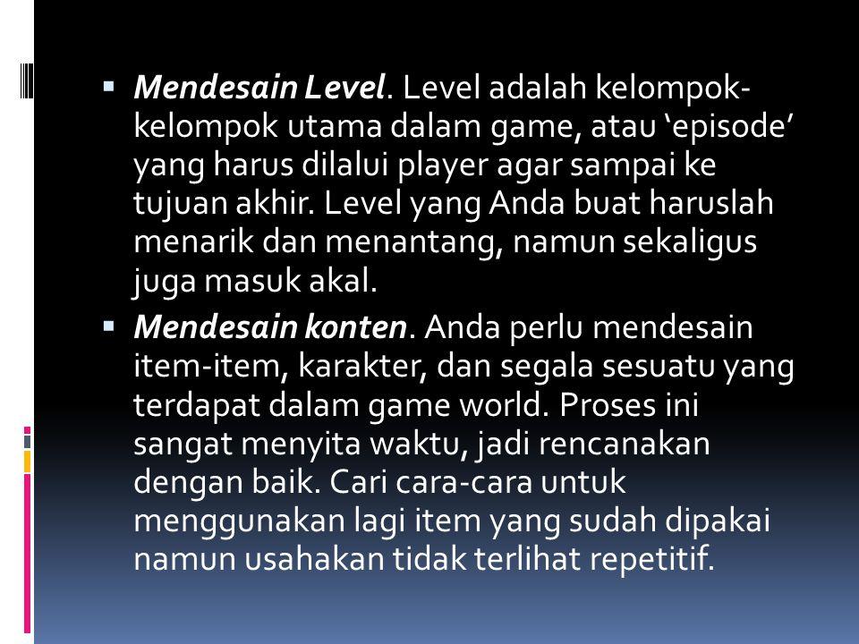 Mendesain Level. Level adalah kelompok- kelompok utama dalam game, atau 'episode' yang harus dilalui player agar sampai ke tujuan akhir. Level yang Anda buat haruslah menarik dan menantang, namun sekaligus juga masuk akal.