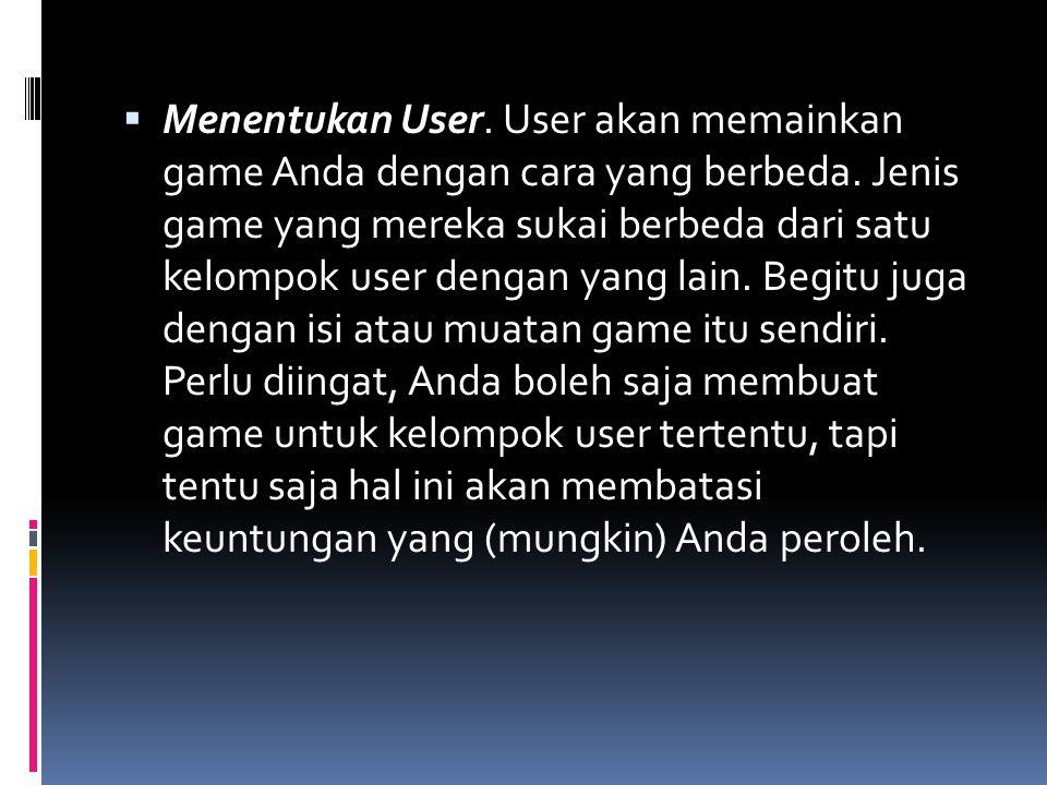 Menentukan User. User akan memainkan game Anda dengan cara yang berbeda.