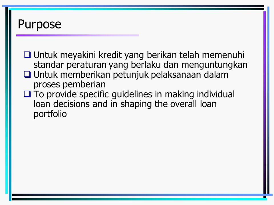 Purpose Untuk meyakini kredit yang berikan telah memenuhi standar peraturan yang berlaku dan menguntungkan.