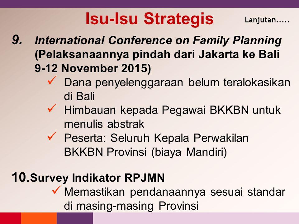 Isu-Isu Strategis Lanjutan..... International Conference on Family Planning (Pelaksanaannya pindah dari Jakarta ke Bali 9-12 November 2015)