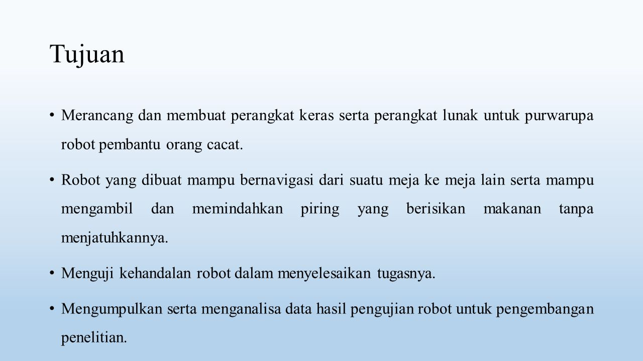 Tujuan Merancang dan membuat perangkat keras serta perangkat lunak untuk purwarupa robot pembantu orang cacat.