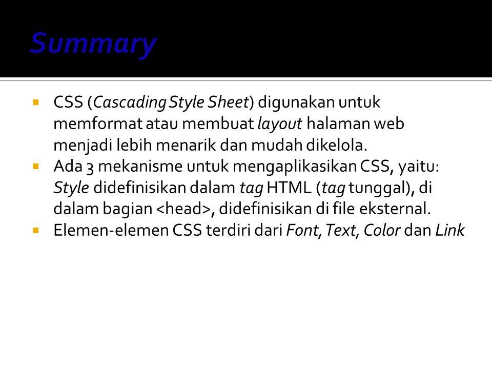 Summary CSS (Cascading Style Sheet) digunakan untuk memformat atau membuat layout halaman web menjadi lebih menarik dan mudah dikelola.