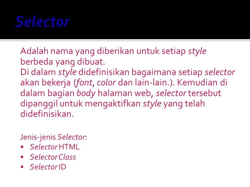 Selector Adalah nama yang diberikan untuk setiap style berbeda yang dibuat.