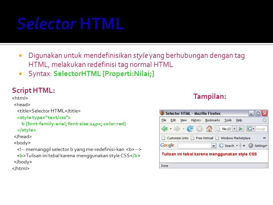 Selector HTML Digunakan untuk mendefinisikan style yang berhubungan dengan tag HTML, melakukan redefinisi tag normal HTML.
