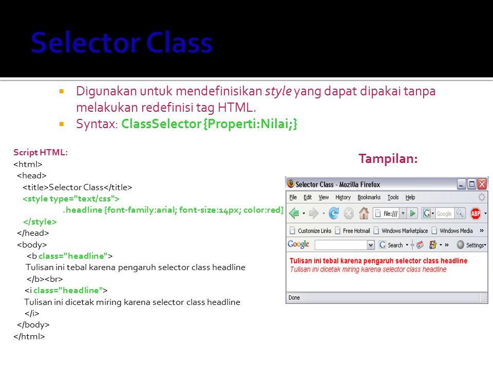 Selector Class Digunakan untuk mendefinisikan style yang dapat dipakai tanpa melakukan redefinisi tag HTML.