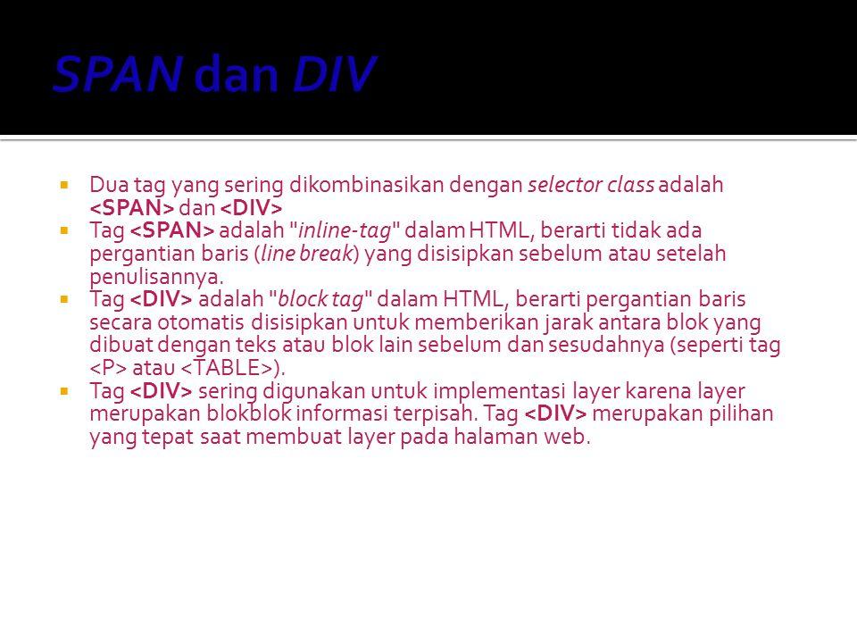 SPAN dan DIV Dua tag yang sering dikombinasikan dengan selector class adalah <SPAN> dan <DIV>