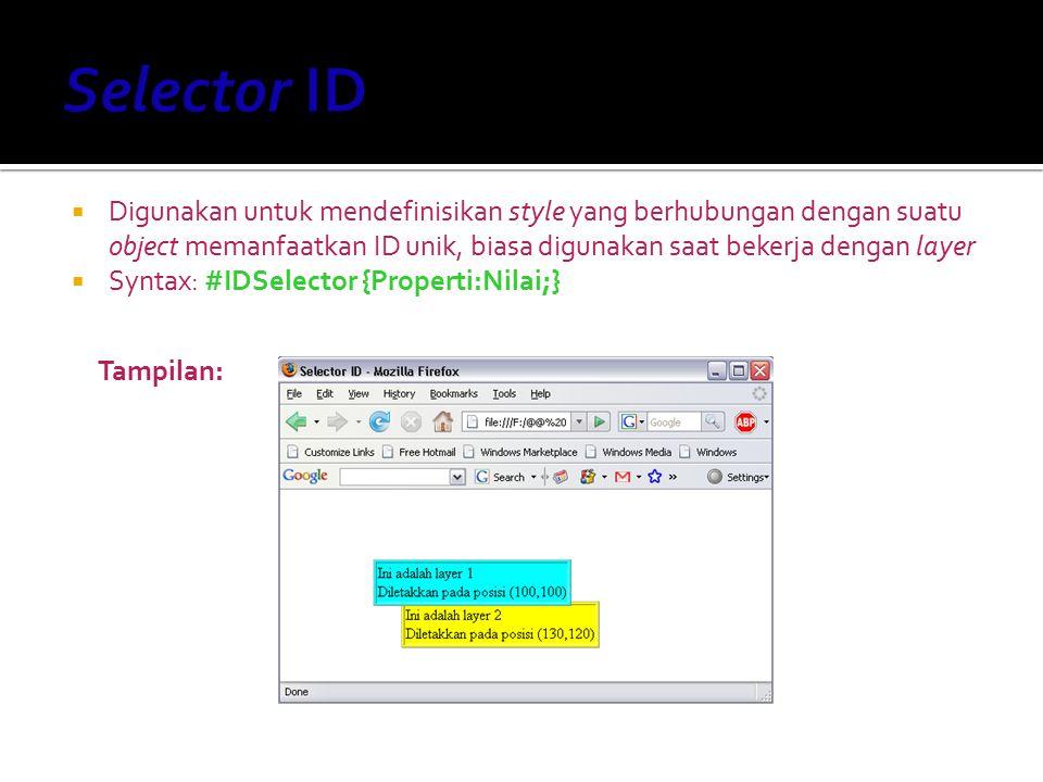 Selector ID Digunakan untuk mendefinisikan style yang berhubungan dengan suatu object memanfaatkan ID unik, biasa digunakan saat bekerja dengan layer.