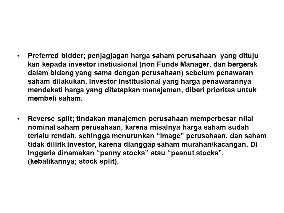 Preferred bidder; penjagjagan harga saham perusahaan yang dituju kan kepada investor instiusional (non Funds Manager, dan bergerak dalam bidang yang sama dengan perusahaan) sebelum penawaran saham dilakukan. Investor institusional yang harga penawarannya mendekati harga yang ditetapkan manajemen, diberi prioritas untuk membeli saham.