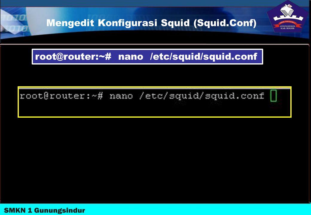Mengedit Konfigurasi Squid (Squid.Conf)