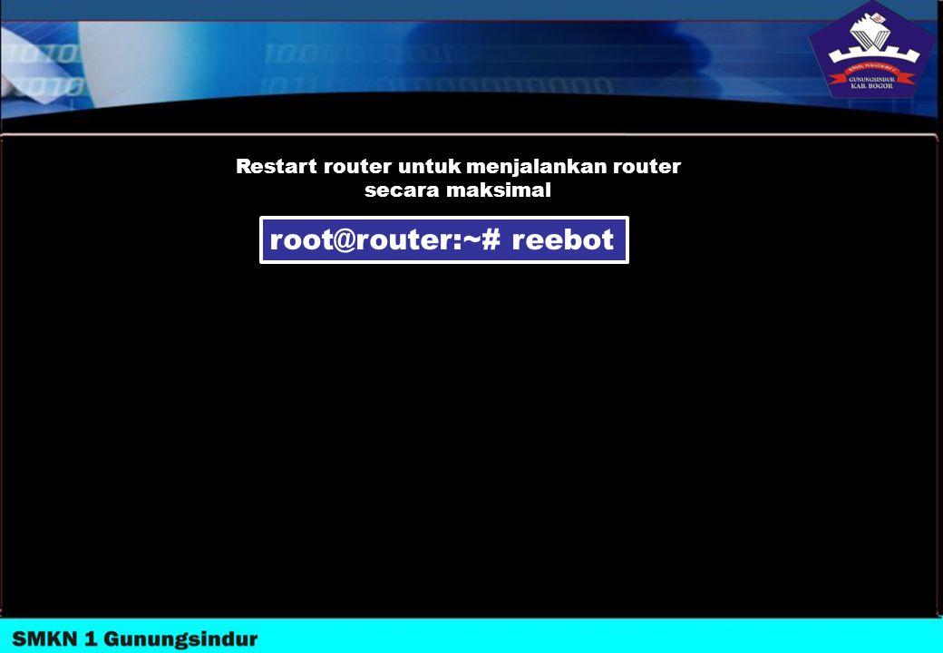 Restart router untuk menjalankan router secara maksimal