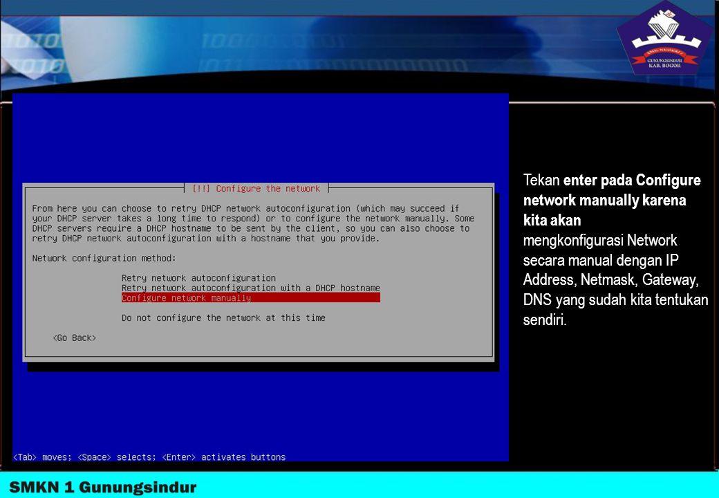 Tekan enter pada Configure network manually karena kita akan