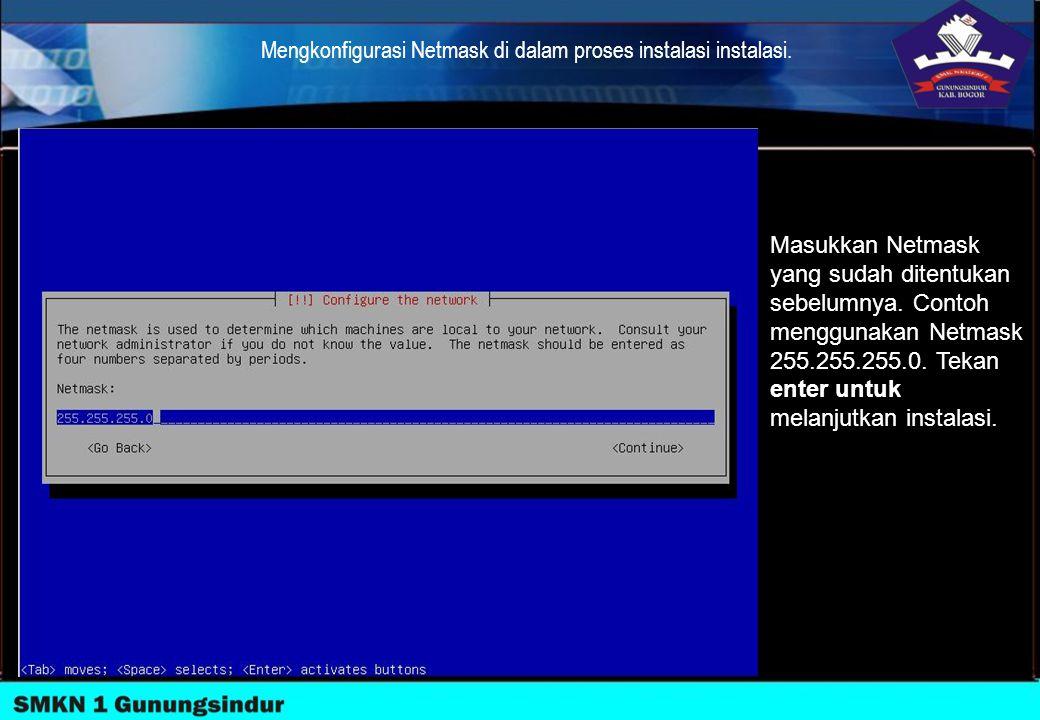Mengkonfigurasi Netmask di dalam proses instalasi instalasi.