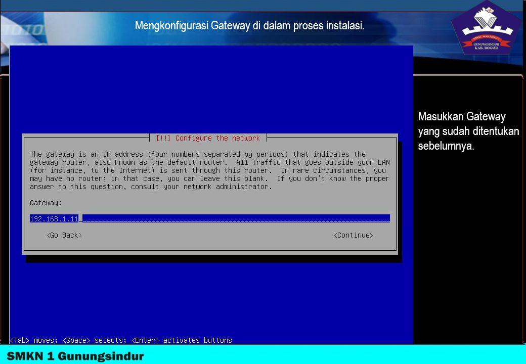 Mengkonfigurasi Gateway di dalam proses instalasi.