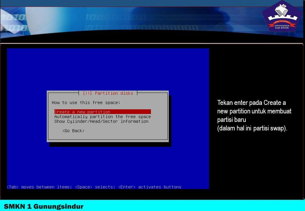 Tekan enter pada Create a new partition untuk membuat partisi baru