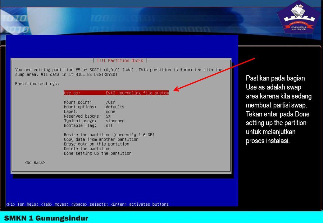 Pastikan pada bagian Use as adalah swap area karena kita sedang membuat partisi swap. Tekan enter pada Done setting up the partition
