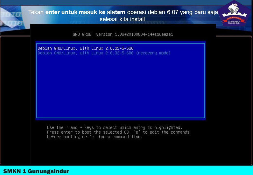 Tekan enter untuk masuk ke sistem operasi debian 6.07 yang baru saja