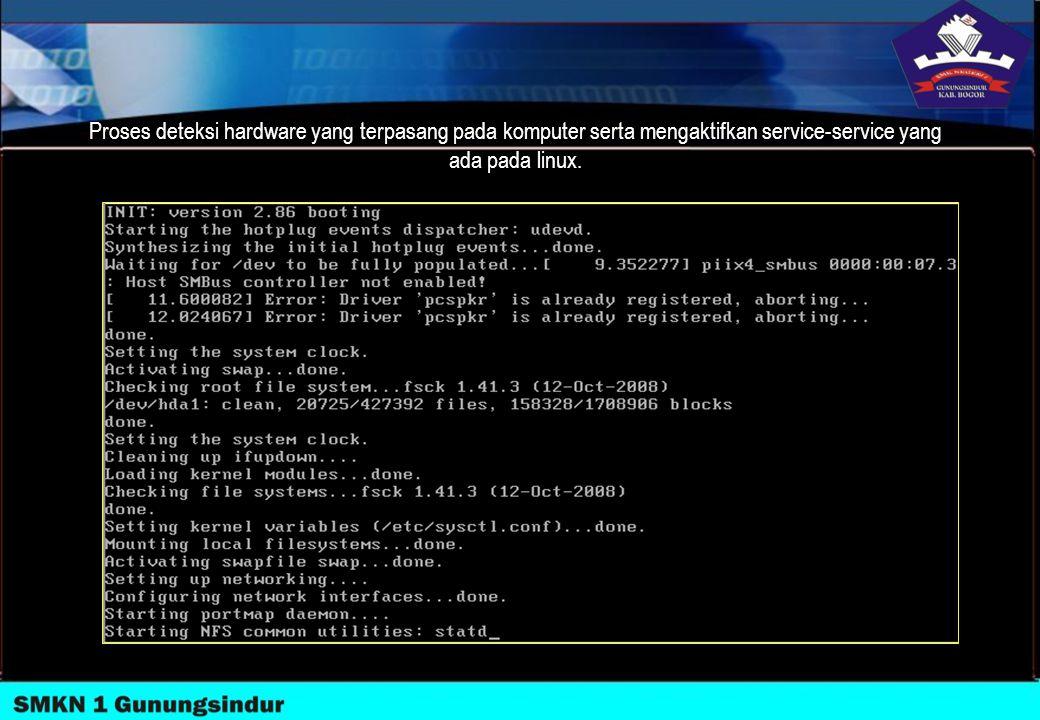 Proses deteksi hardware yang terpasang pada komputer serta mengaktifkan service-service yang