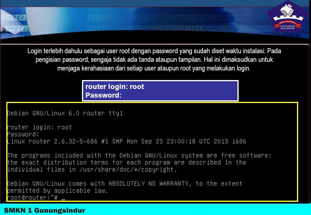 Login terlebih dahulu sebagai user root dengan password yang sudah diset waktu instalasi. Pada