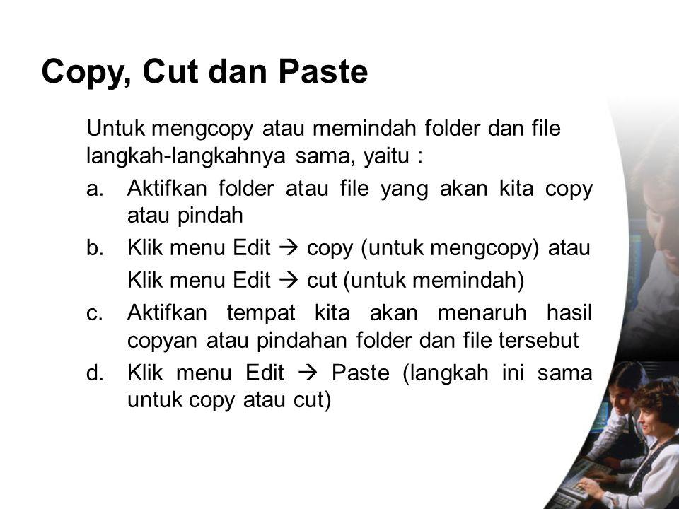 Copy, Cut dan Paste Untuk mengcopy atau memindah folder dan file langkah-langkahnya sama, yaitu :