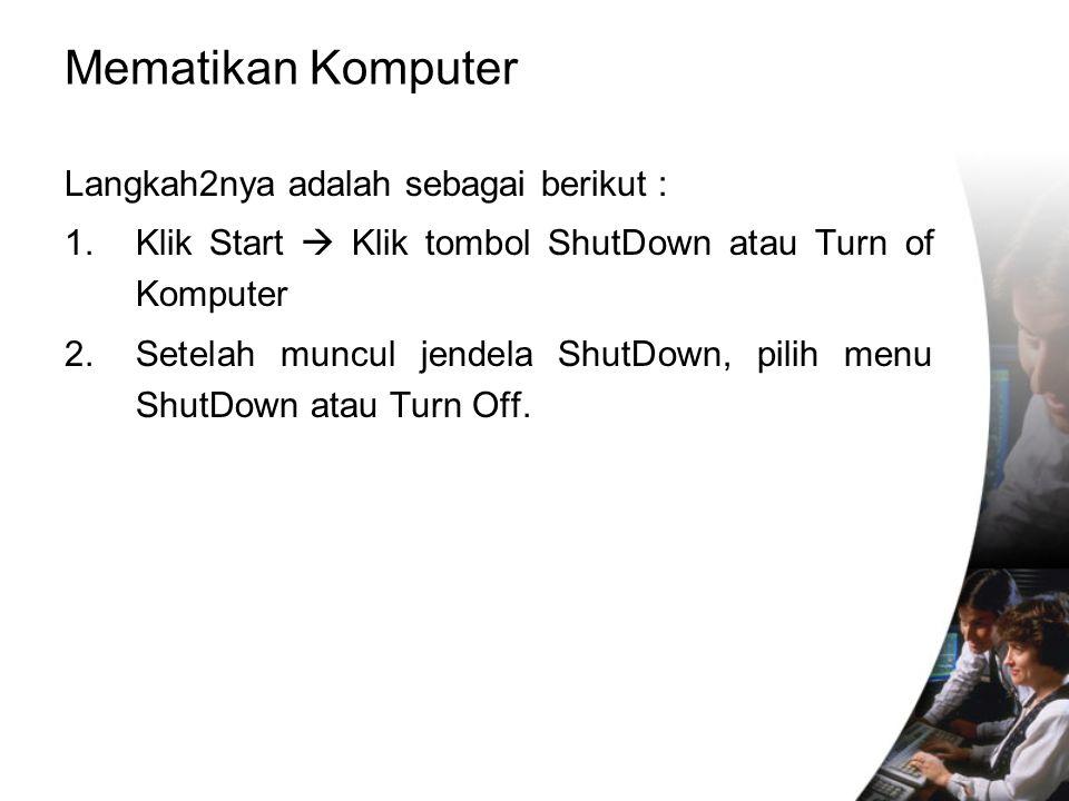 Mematikan Komputer Langkah2nya adalah sebagai berikut :