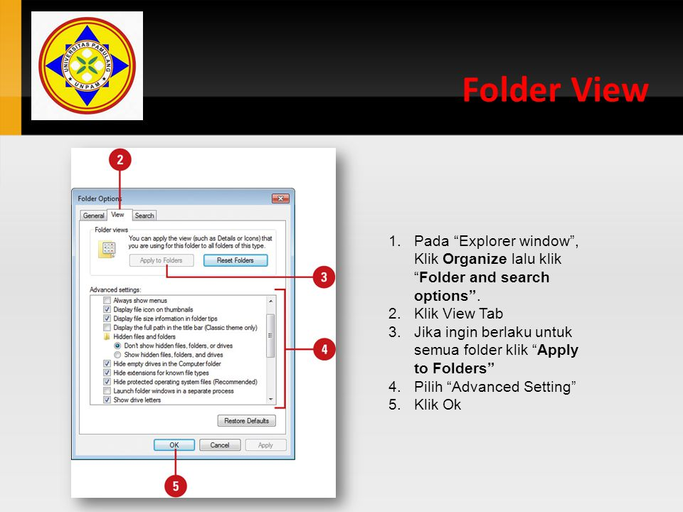 Folder View Pada Explorer window , Klik Organize lalu klik Folder and search options . Klik View Tab.