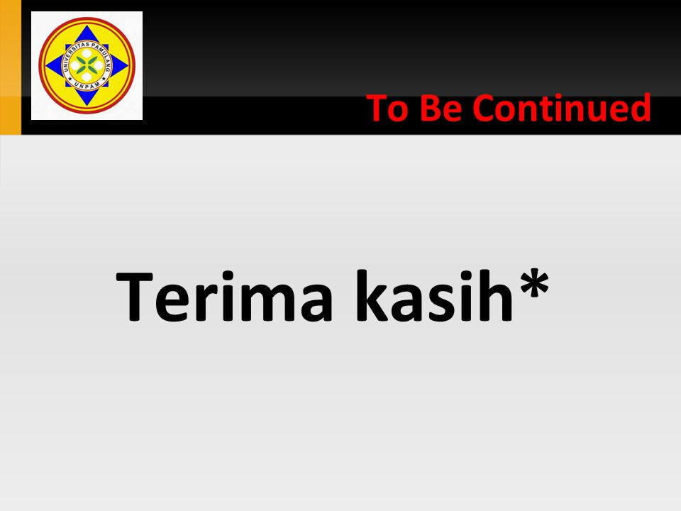 To Be Continued Terima kasih*